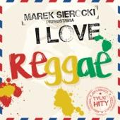 Marek Sierocki przedstawia: I Love Reggae