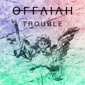 offaiah - Trouble artwork