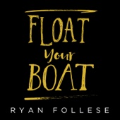 Float Your Boat - Ryan Follese Cover Art