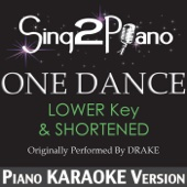 One Dance (Lower Key & Shortened) [Originally Performed by Drake] [Piano Karaoke Version]