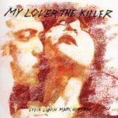 Lydia Lunch & Marc Hurtado - My Lover the Killer artwork