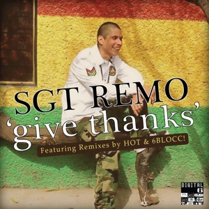 Give Thanks Remixes – EP – Sgt. Remo, Hot and 6Blocc