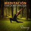 Meditación con la Naturaleza - Relajación Musicoterapia, Ambientes Naturales para la Meditación (Canciones Vocales y Música Instrumental)