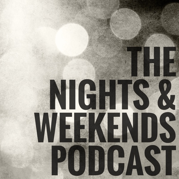 The Nights & Weekends Podcast