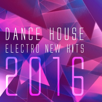 Dance House Electro New Hits 2016 – Various Artists