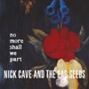 No More Shall We Part (2011 Remastered Edition), Nick Cave & The Bad Seeds