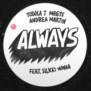 Always (feat. Silkki Wonda) – Single – Toddla T and Andrea Martin