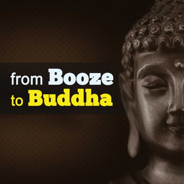 from Booze to Buddha