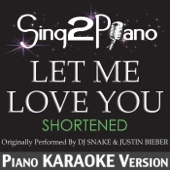 Let Me Love You (Shortened) [Originally Performed by DJ Snake & Justin Bieber] [Piano Karaoke Version]