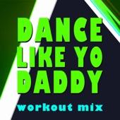 Dance Like Yo Daddy (Workout Mix)