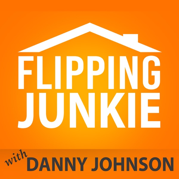 Flipping Junkie - Danny Johnson - For Those Addicted to Flipping Houses