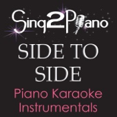 Side To Side (Lower Key) [Originally Performed By Ariana Grande & Nicki Minaj] [Piano Karaoke Version]
