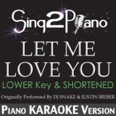 Let Me Love You (Lower Key & Shortened) [Originally Performed by DJ Snake & Justin Bieber] [Piano Karaoke Version] - Sing2Piano