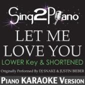 Let Me Love You (Lower Key & Shortened) [Originally Performed by DJ Snake & Justin Bieber] [Piano Karaoke Version]