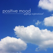 Positive Mood - Uplifting Inspirational Music & New Age Positive Songs for Happiness and Joy, Mood Booster Motivational Music