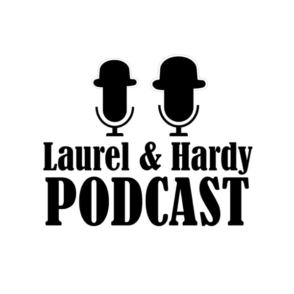 Laurel and Hardy Podcast