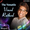 The Versatile Vinod Rathod Bhojpuri Single