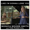 Like I'm Gonna Lose You - Single, Monica Moore Smith & The Piano Gal