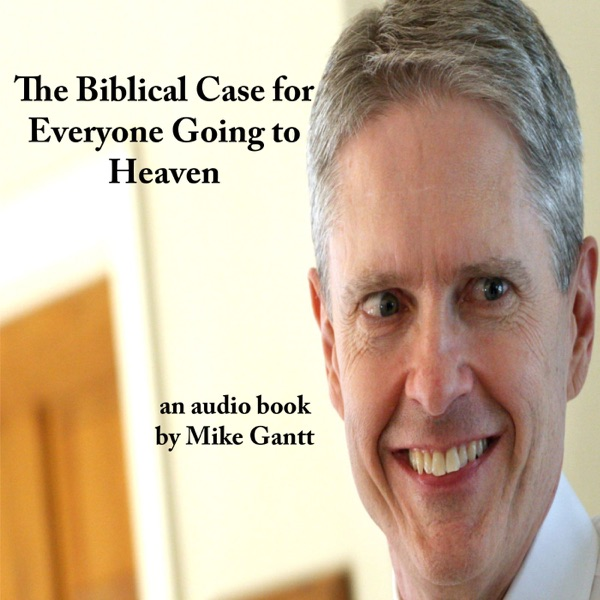 The Biblical Case for Everyone Going to Heaven