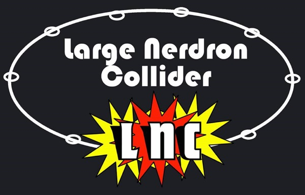 Large Nerdron Collider - The Podcast