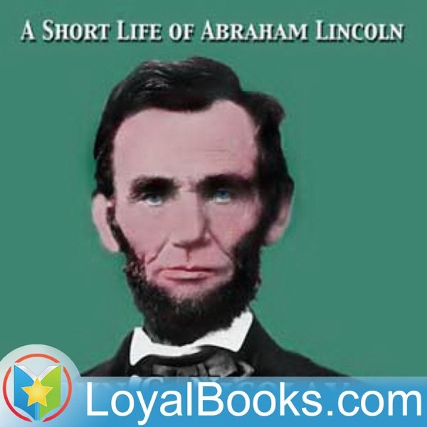 A Short Life of Abraham Lincoln by John George Nicolay