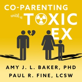 Co-Parenting with a Toxic Ex: What to Do When Your Ex-Spouse Tries to Turn the Kids Against You (Unabridged) - Amy J.L. Baker PhD & Paul R. Fine LCSW mp3 listen download