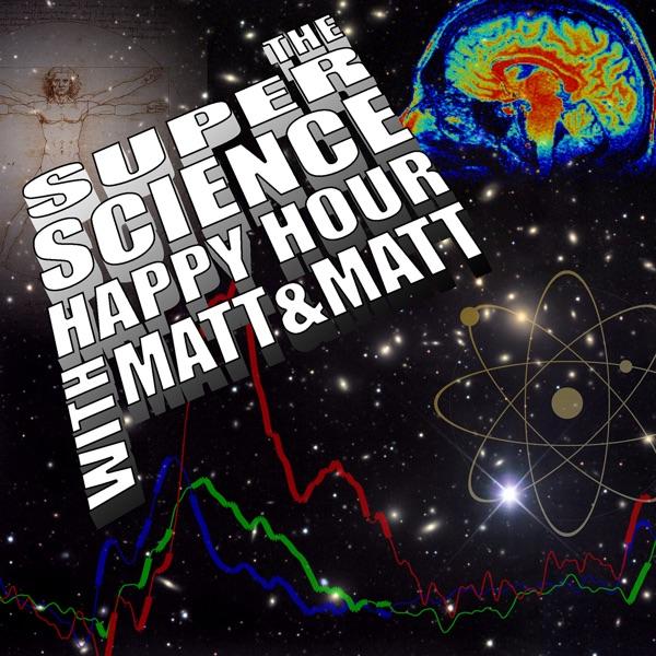 The Super Science Happy Hour with Matt & Matt
