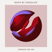 Death By Chocolate - Crooked for You (Deluxe Version) Grafik