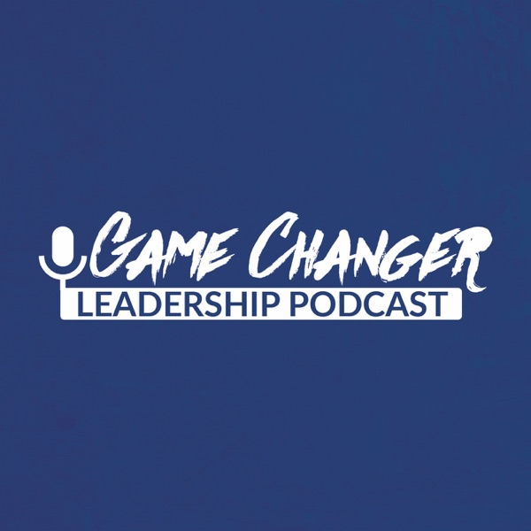 Game Changer Leadership Podcast