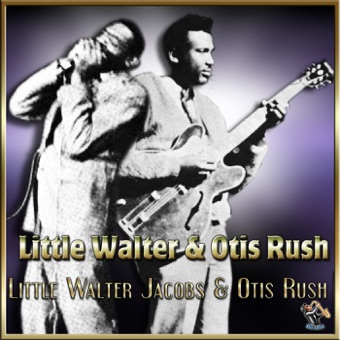 Little Walter & Otis Rush – Little Walter & Otis Rush