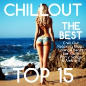 Chillout Top 15 – The Best Chill Out Relaxing Music Sexy Lounge Beats Bar Café Party Songs & Ambient
