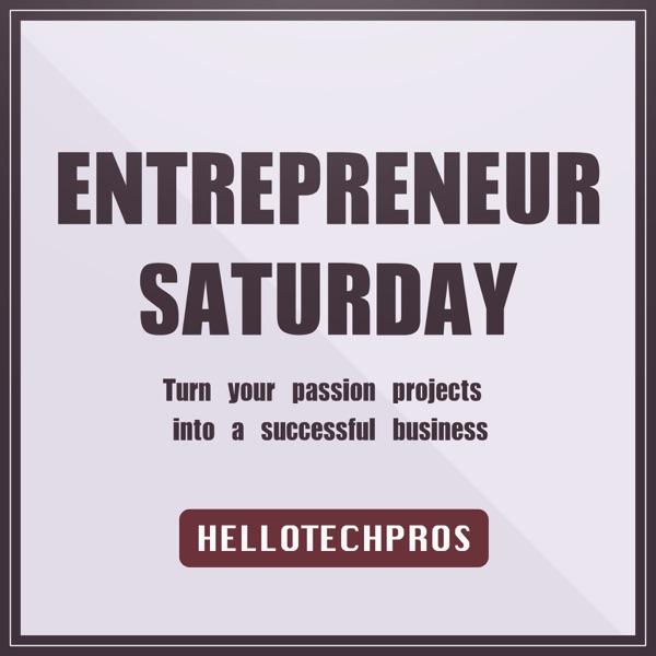 Entrepreneurship Saturday | Hello Tech Pros