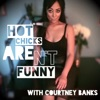 Hot Chicks Aren't Funny with Courtney Banks