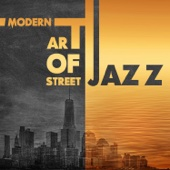 Modern Art of Street Jazz: Relaxing Instrumental Jazz Songs, Smooth Jazz Lounge After Work, Funky Bossa Nova Jazz Music