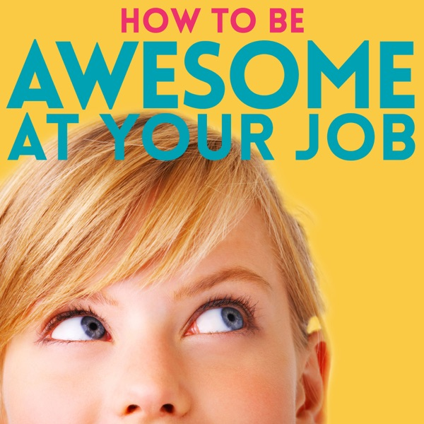 How to Be Awesome at Your Job: A Podcast for People who Love Learning Improvement Tools for Happier Work, Career & Achieving