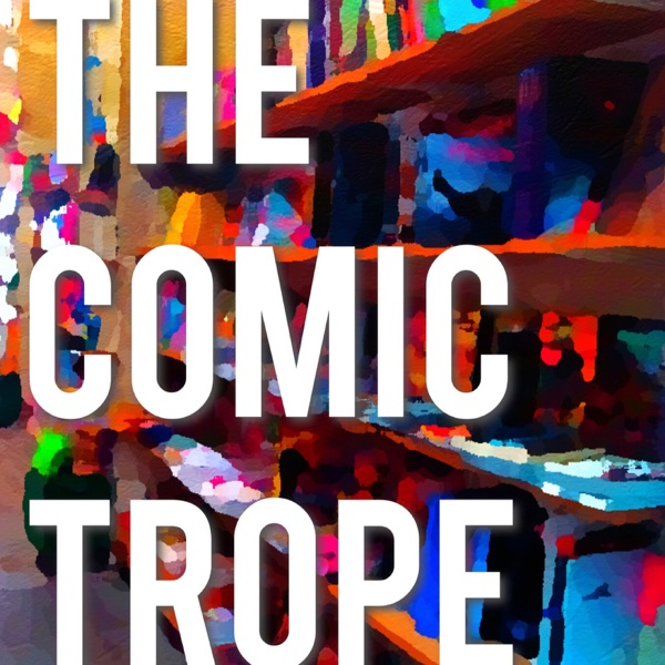 The Comic Trope Podcast: Comic books, movies, and bad comedy.