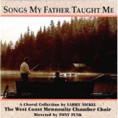 Songs My Father Taught Me - The West Coast Mennonite Chamber Choir