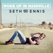Woke up in Nashville - Seth Ennis