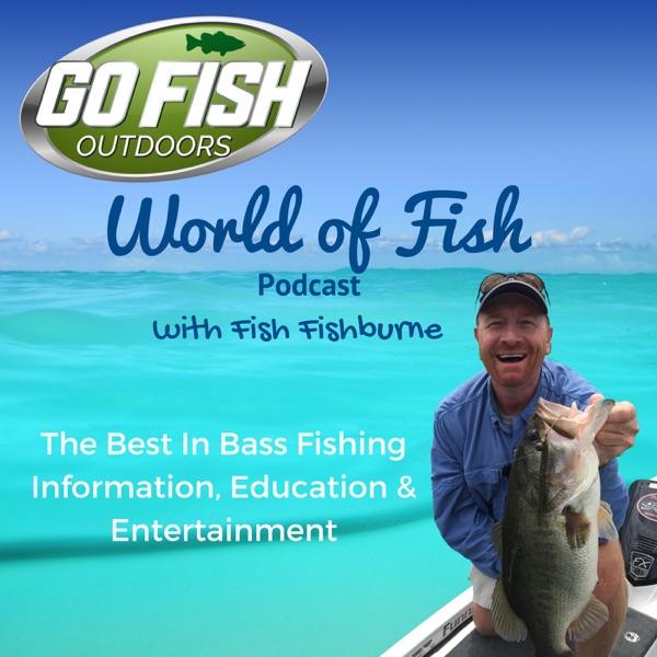 GoFishOutdoors' World of Fish Podcast w/Fish Fishburne