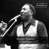 Live at Rockpalast (Live at Rockpalast, Dortmund, 1978), Muddy Waters