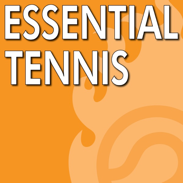 Essential Tennis Podcast - Instruction, Lessons, Tips