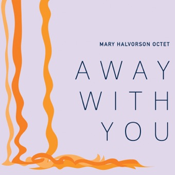 Away with You – Mary Halvorson Octet