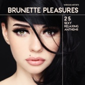 Brunette Pleasures (25 Sexy Relaxing Anthems)