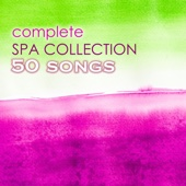 Complete Spa Collection 50 - The Best Massage, Meditation, Relaxation, Yoga and Wellness Center Ambient Music - Spa Music Collection & Spa Music