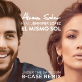 El Mismo Sol (Under The Same Sun) [B-Case Remix] [feat. Jennifer Lopez] - Alvaro Soler