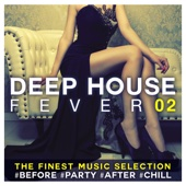 Deep House Fever 02: The Finest Music Selection #Before #Party #After #Chill