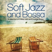 Soft Jazz and Bossa (A Selection of Chilled Jazz and Lounge Bossa)