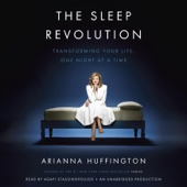 The Sleep Revolution: Transforming Your Life, One Night at a Time (Unabridged) - Arianna Huffington Cover Art