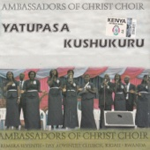 Yatupasa Kushukuru - Ambassadors Of Christ Choir