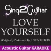 Love Yourself (Originally Performed by Justin Bieber) [Acoustic Guitar Karaoke]